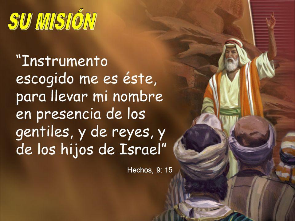 SU MISIÓN Instrumento escogido me es éste, para llevar mi nombre en presencia de los gentiles, y de reyes, y de los hijos de Israel