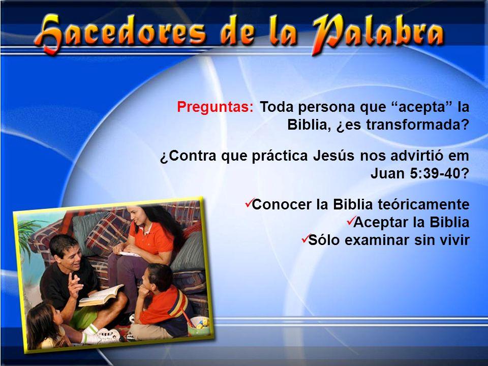 Preguntas: Toda persona que acepta la Biblia, ¿es transformada
