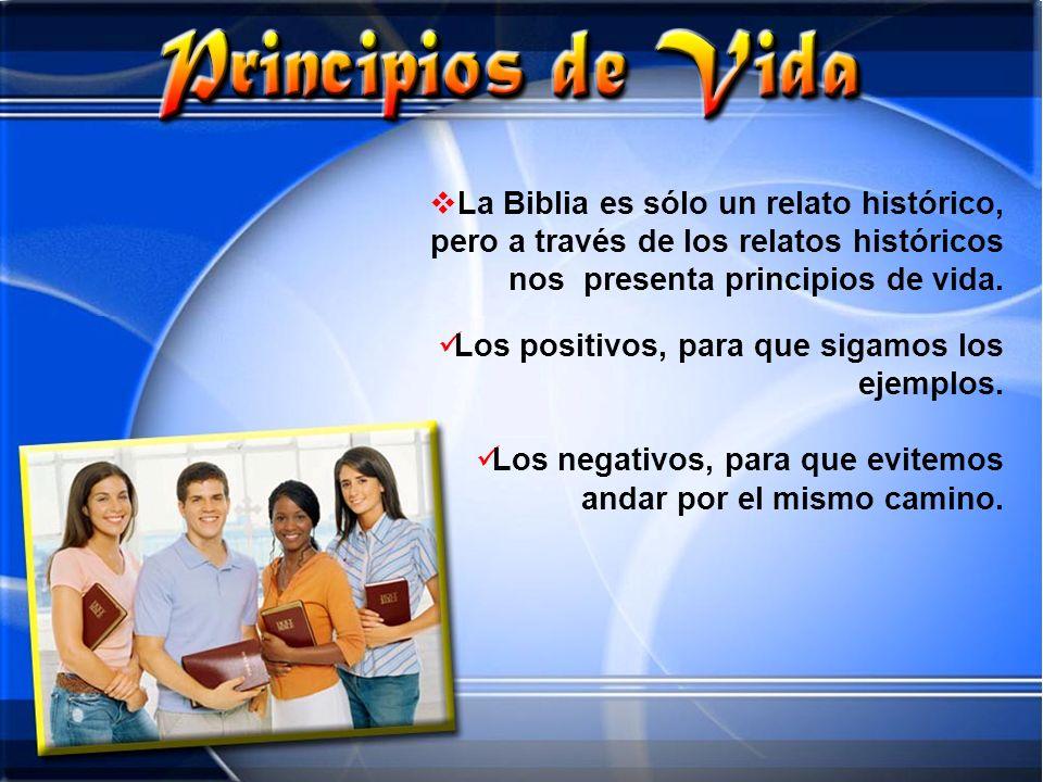 La Biblia es sólo un relato histórico, pero a través de los relatos históricos nos presenta principios de vida.