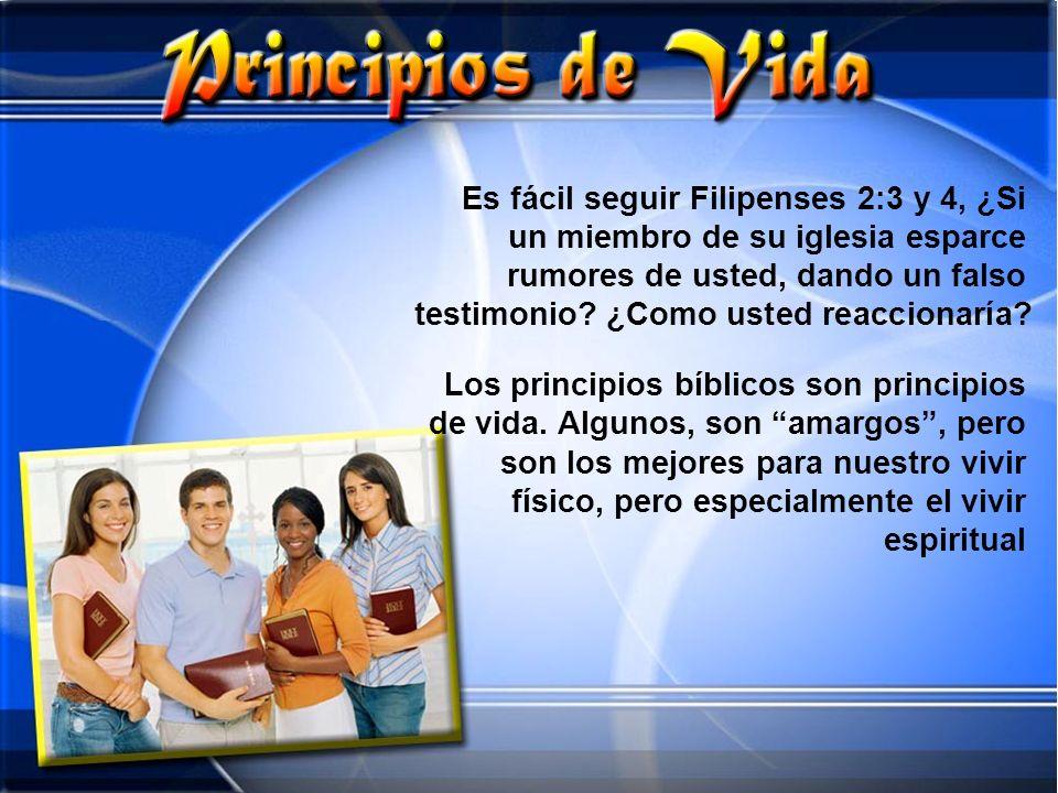 Es fácil seguir Filipenses 2:3 y 4, ¿Si un miembro de su iglesia esparce rumores de usted, dando un falso testimonio ¿Como usted reaccionaría
