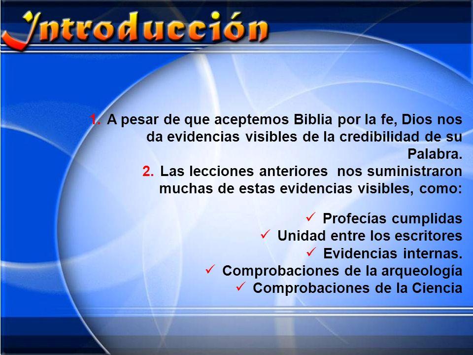 A pesar de que aceptemos Biblia por la fe, Dios nos da evidencias visibles de la credibilidad de su Palabra.