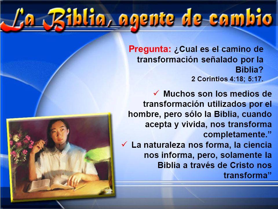 Pregunta: ¿Cual es el camino de transformación señalado por la Biblia