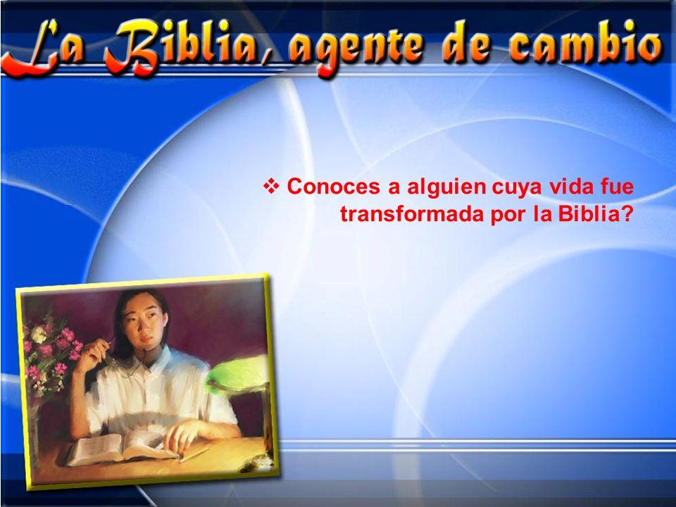 Conoces a alguien cuya vida fue transformada por la Biblia
