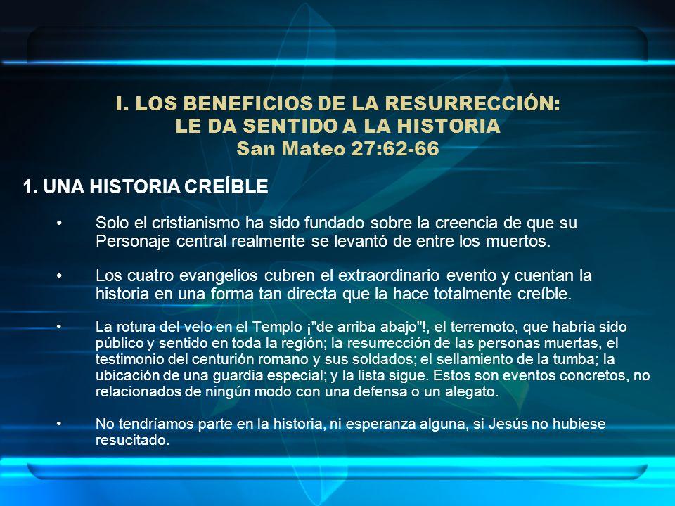 I. LOS BENEFICIOS DE LA RESURRECCIÓN: LE DA SENTIDO A LA HISTORIA San Mateo 27:62-66