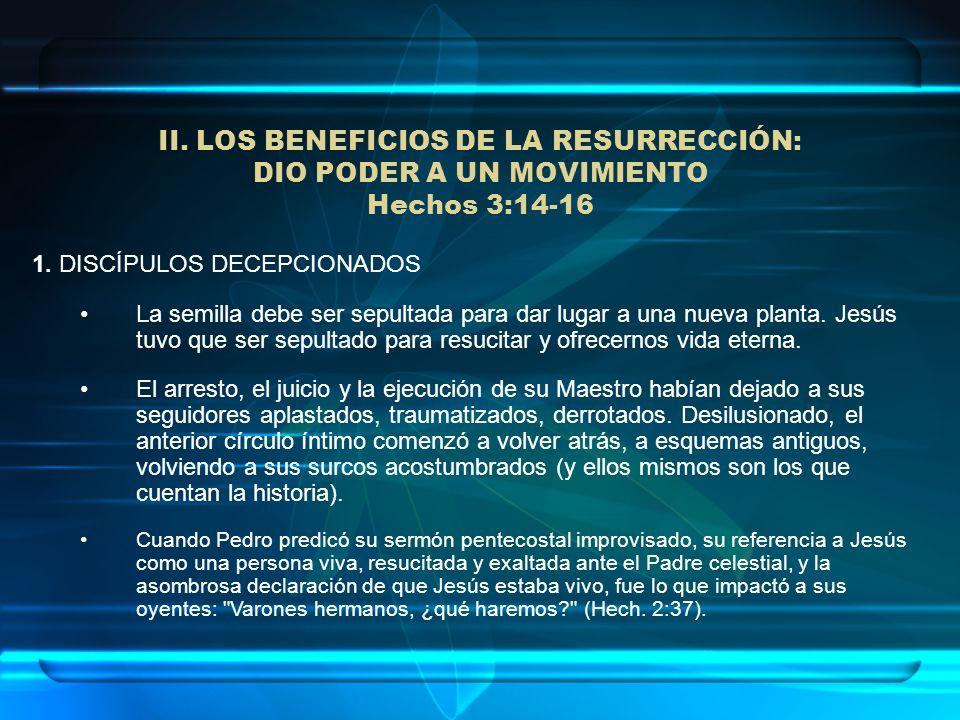 II. LOS BENEFICIOS DE LA RESURRECCIÓN: DIO PODER A UN MOVIMIENTO Hechos 3:14-16