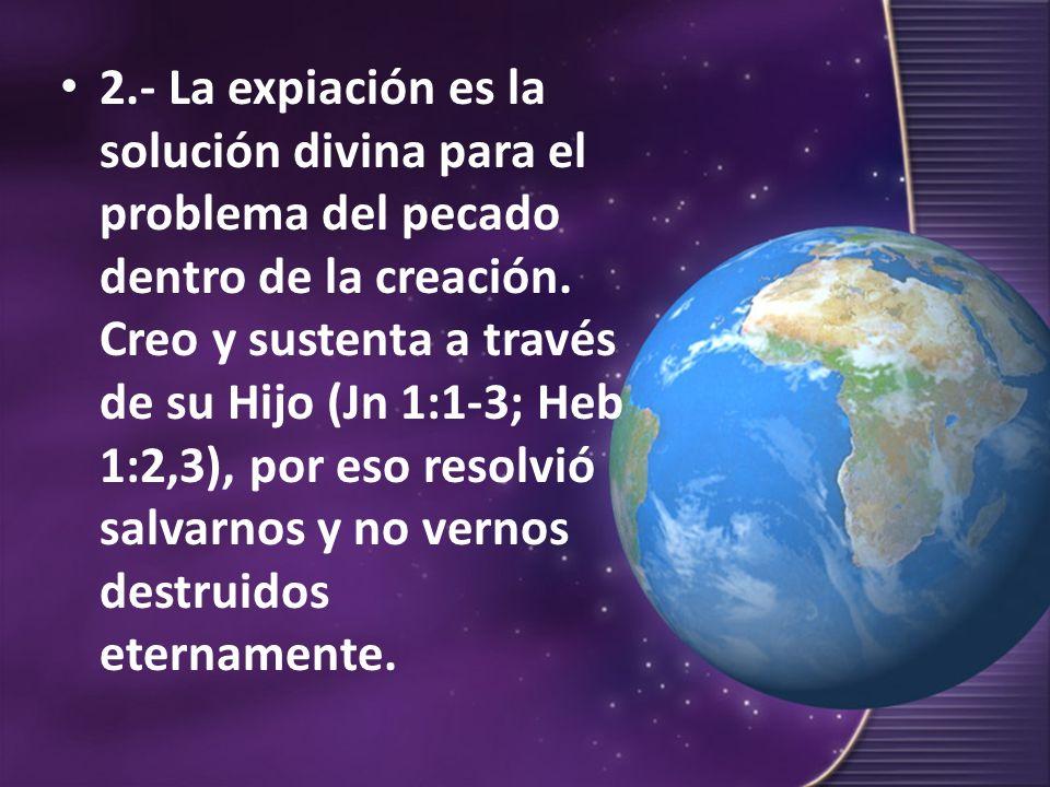 2.- La expiación es la solución divina para el problema del pecado dentro de la creación.