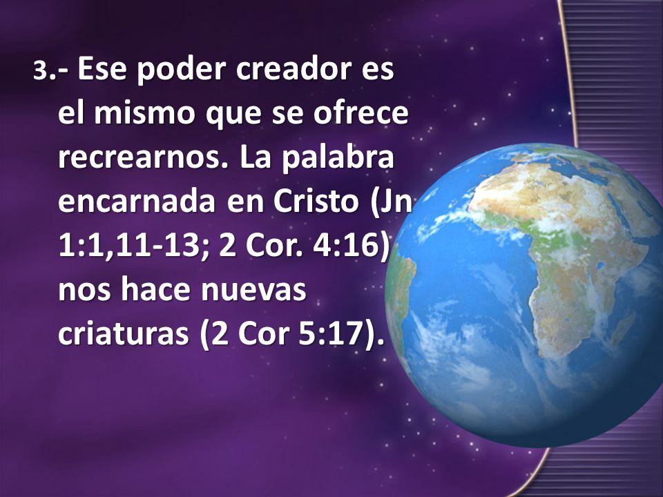 3. - Ese poder creador es el mismo que se ofrece recrearnos