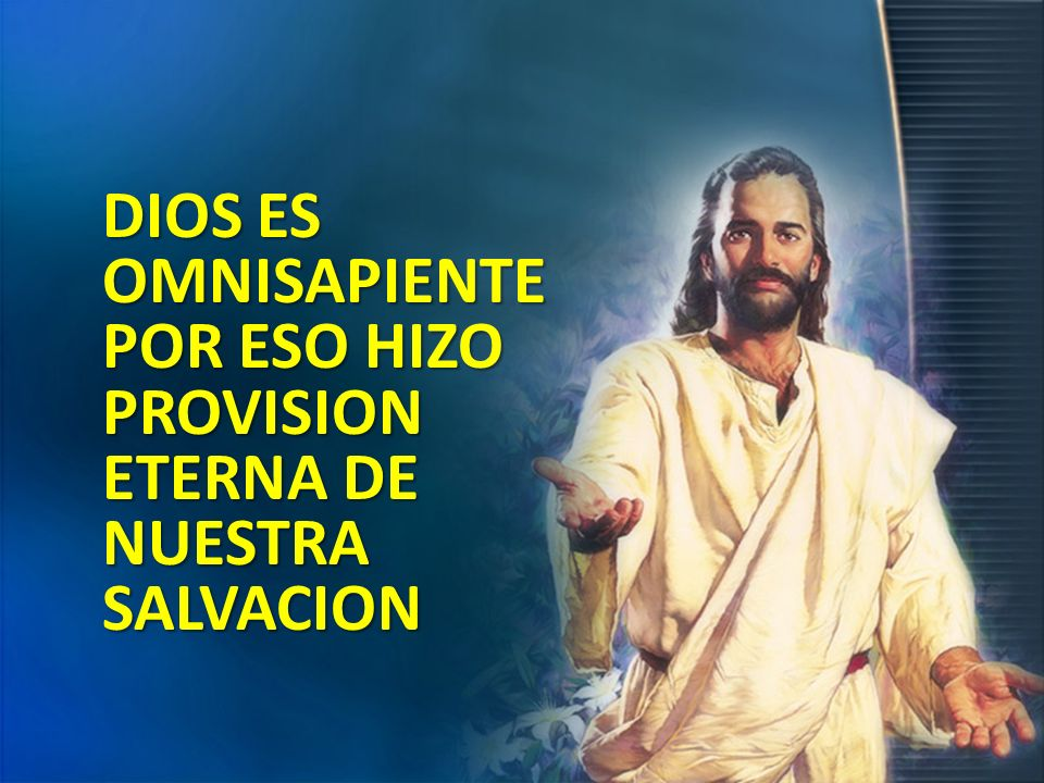 DIOS ES OMNISAPIENTE POR ESO HIZO PROVISION ETERNA DE NUESTRA SALVACION