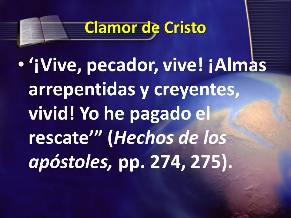 Clamor de Cristo '¡Vive, pecador, vive. ¡Almas arrepentidas y creyentes, vivid.