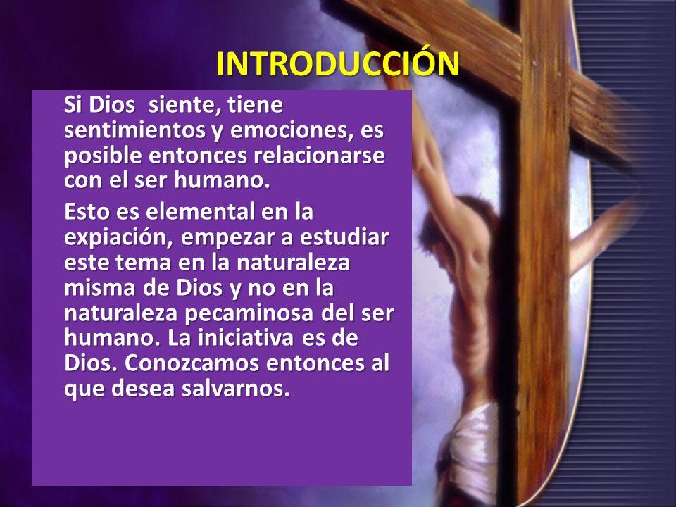 INTRODUCCIÓN Si Dios siente, tiene sentimientos y emociones, es posible entonces relacionarse con el ser humano.