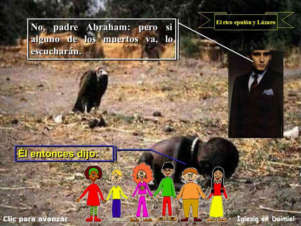 No, padre Abraham: pero si alguno de los muertos va, lo escucharán.