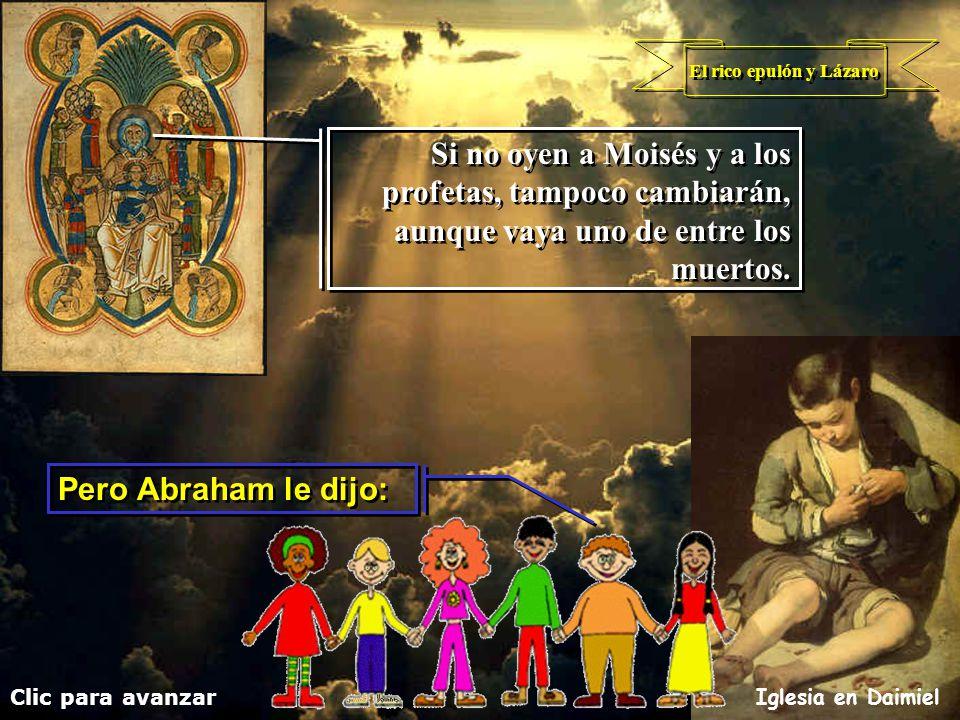 El rico epulón y Lázaro Si no oyen a Moisés y a los profetas, tampoco cambiarán, aunque vaya uno de entre los muertos.