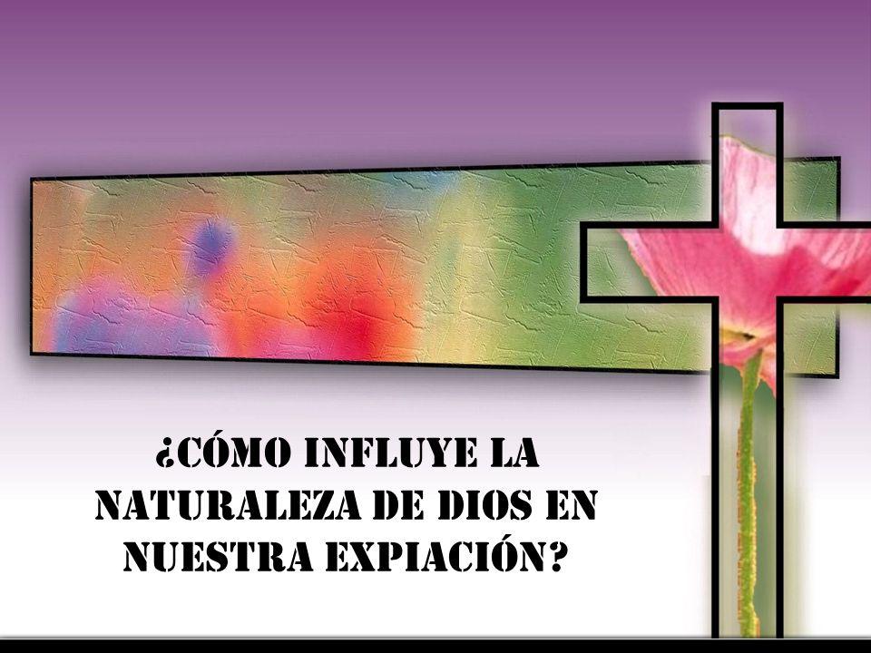 ¿Cómo influye la naturaleza de Dios en nuestra expiación