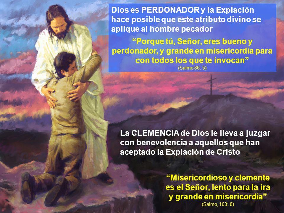 Dios es PERDONADOR y la Expiación hace posible que este atributo divino se aplique al hombre pecador