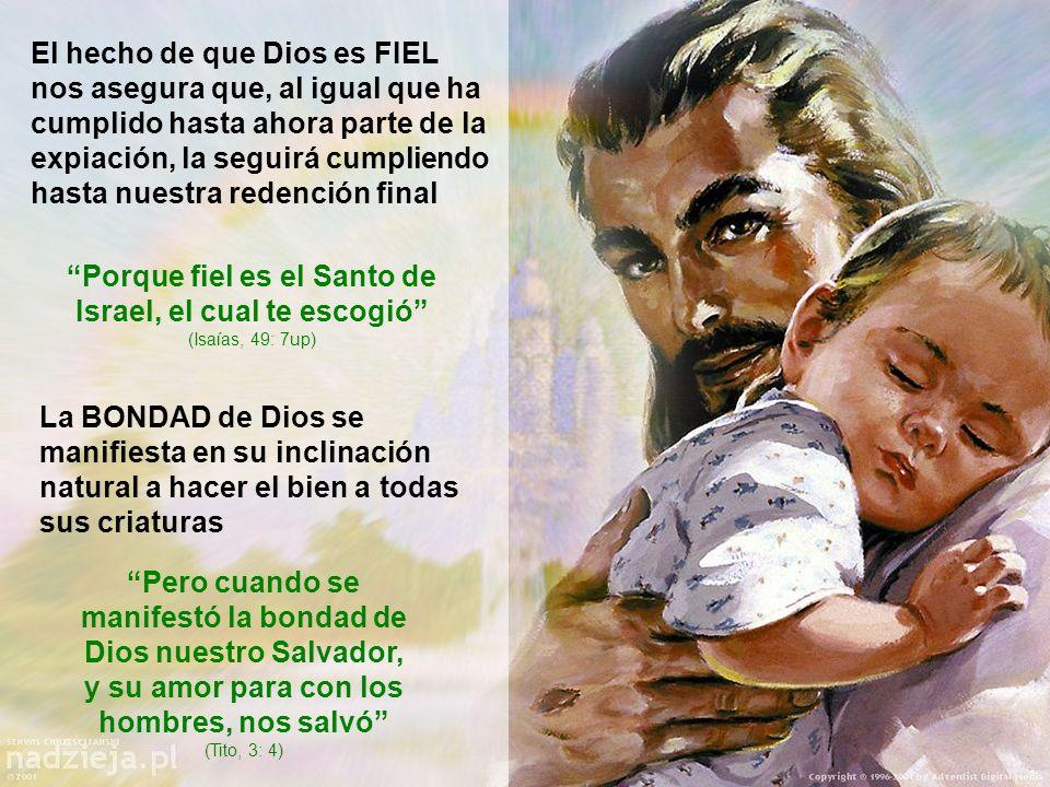 El hecho de que Dios es FIEL nos asegura que, al igual que ha cumplido hasta ahora parte de la expiación, la seguirá cumpliendo hasta nuestra redención final