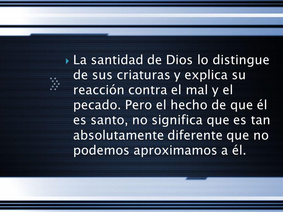 La santidad de Dios lo distingue de sus criaturas y explica su reacción contra el mal y el pecado.