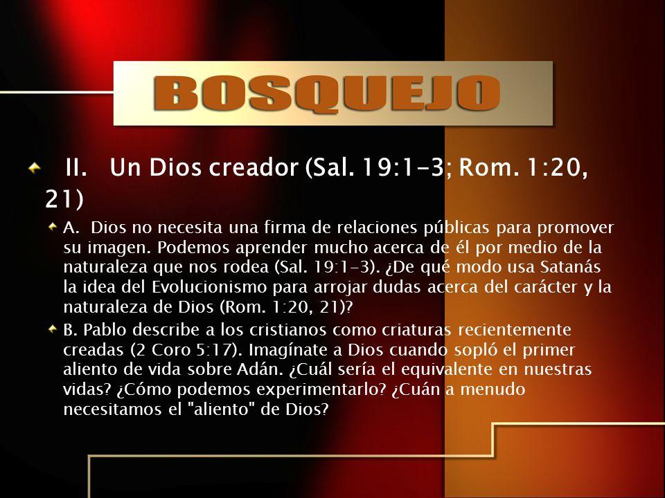 II. Un Dios creador (Sal. 19:1-3; Rom. 1:20, 21)