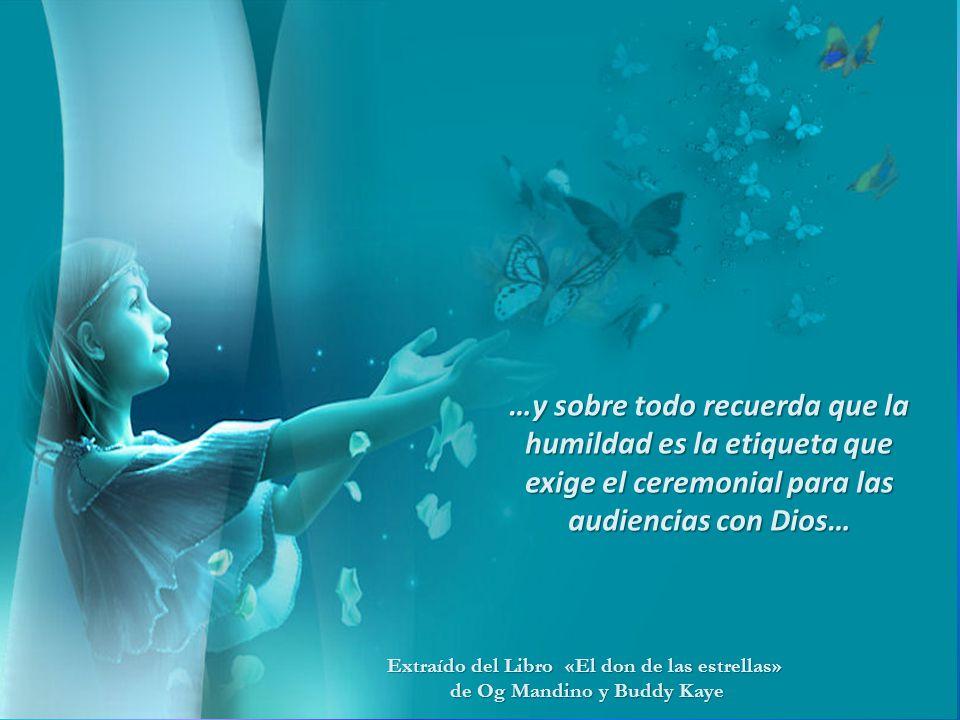 …y sobre todo recuerda que la humildad es la etiqueta que exige el ceremonial para las audiencias con Dios…