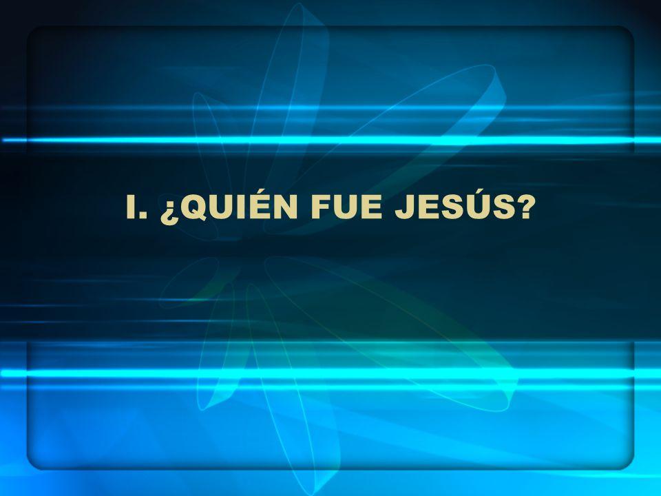 I. ¿QUIÉN FUE JESÚS
