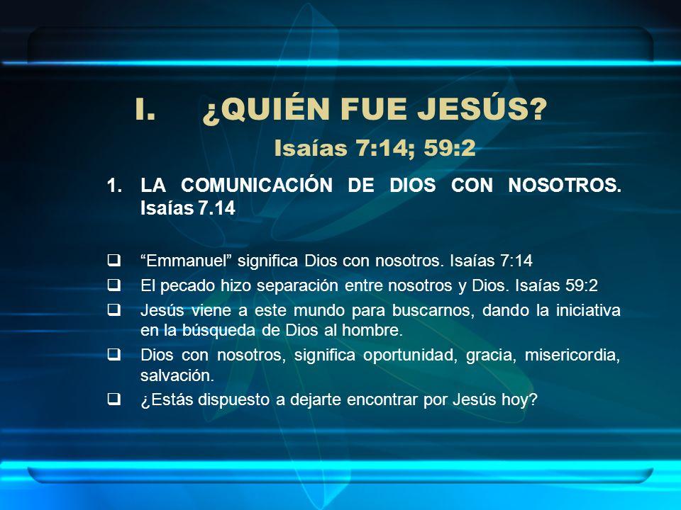 ¿QUIÉN FUE JESÚS Isaías 7:14; 59:2