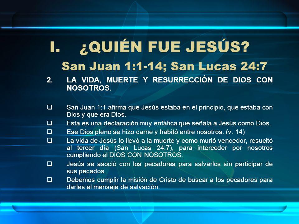 ¿QUIÉN FUE JESÚS San Juan 1:1-14; San Lucas 24:7