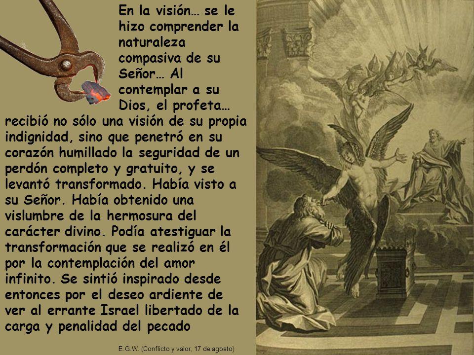 En la visión… se le hizo comprender la naturaleza compasiva de su Señor… Al contemplar a su Dios, el profeta…