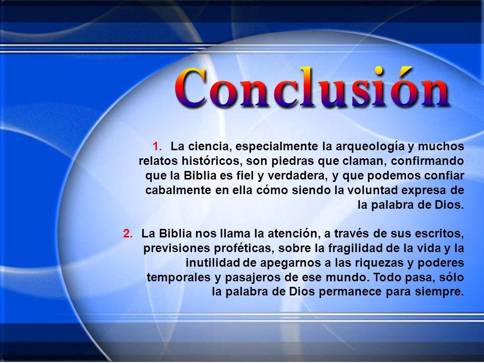 La ciencia, especialmente la arqueología y muchos relatos históricos, son piedras que claman, confirmando que la Biblia es fiel y verdadera, y que podemos confiar cabalmente en ella cómo siendo la voluntad expresa de la palabra de Dios.