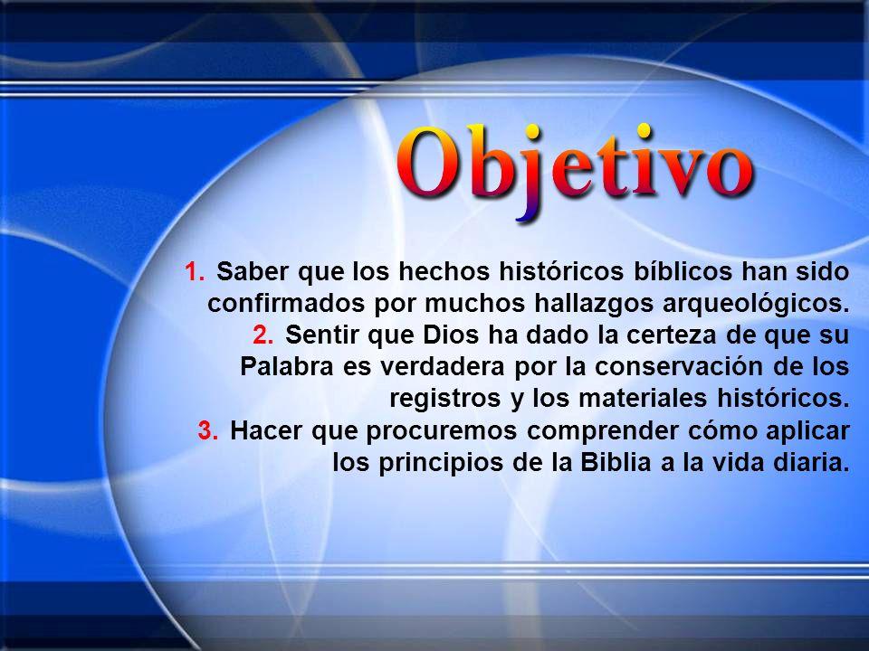 Saber que los hechos históricos bíblicos han sido confirmados por muchos hallazgos arqueológicos.