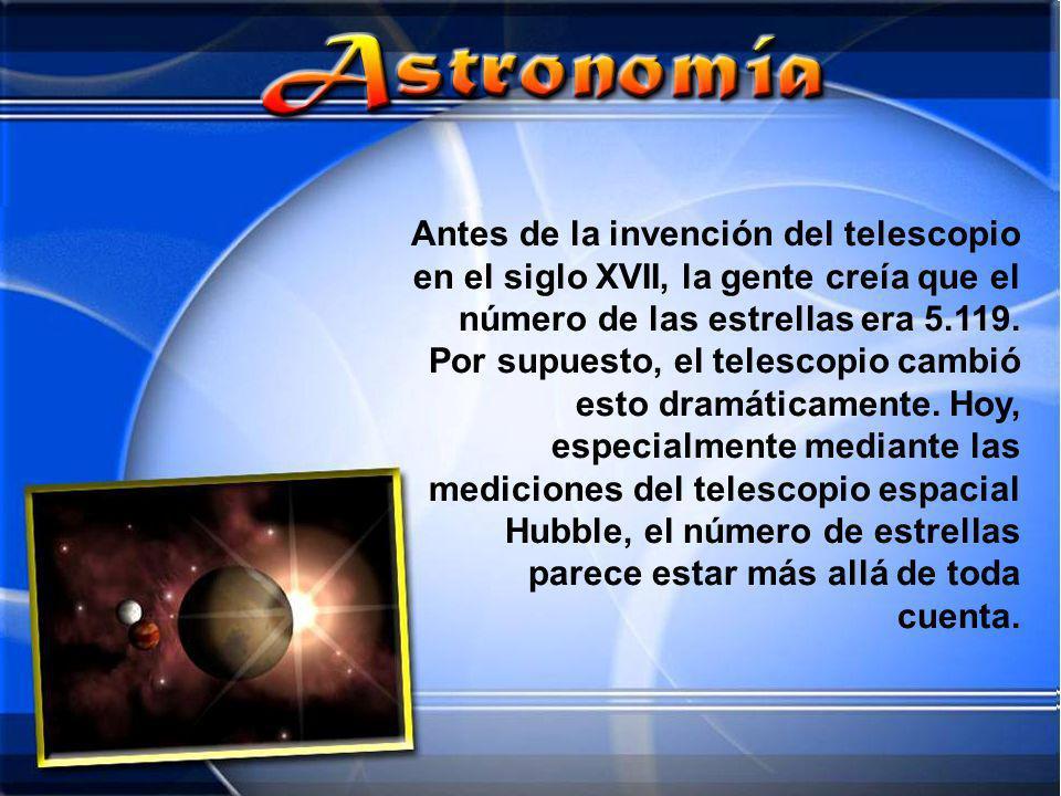 Antes de la invención del telescopio en el siglo XVII, la gente creía que el número de las estrellas era 5.119.