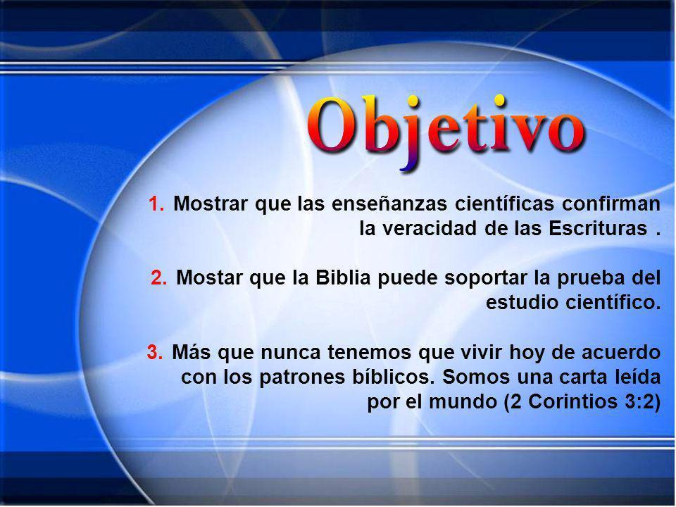Mostrar que las enseñanzas científicas confirman la veracidad de las Escrituras .