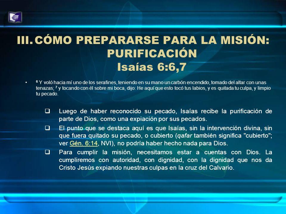 CÓMO PREPARARSE PARA LA MISIÓN: PURIFICACIÓN Isaías 6:6,7