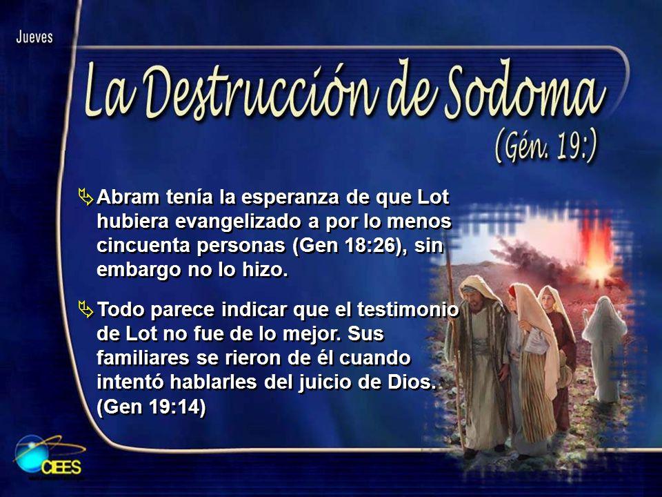 Abram tenía la esperanza de que Lot hubiera evangelizado a por lo menos cincuenta personas (Gen 18:26), sin embargo no lo hizo.