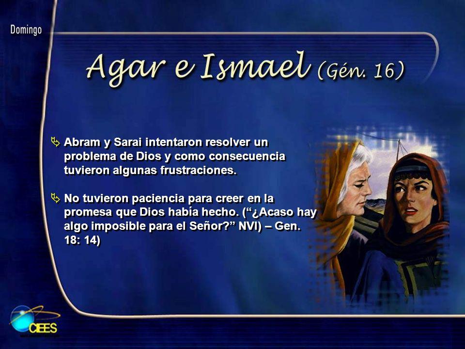 Abram y Sarai intentaron resolver un problema de Dios y como consecuencia tuvieron algunas frustraciones.