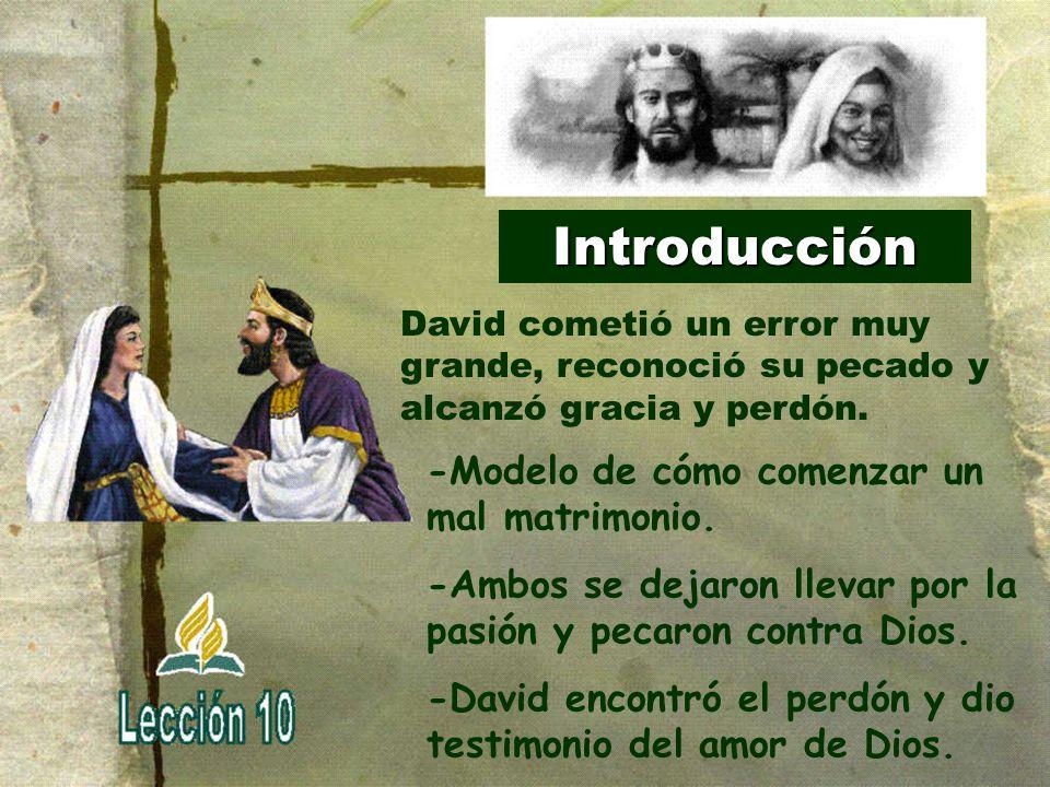 Introducción David cometió un error muy grande, reconoció su pecado y alcanzó gracia y perdón. -Modelo de cómo comenzar un mal matrimonio.
