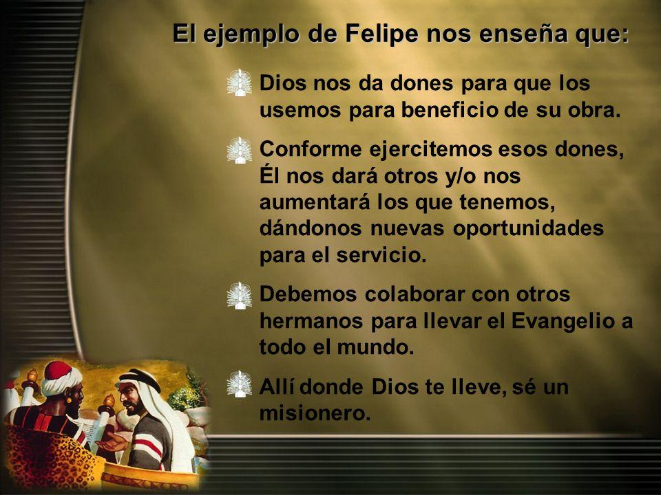 El ejemplo de Felipe nos enseña que:
