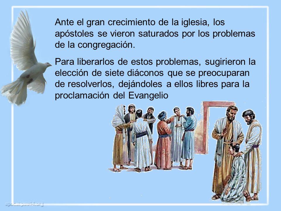 Ante el gran crecimiento de la iglesia, los apóstoles se vieron saturados por los problemas de la congregación.