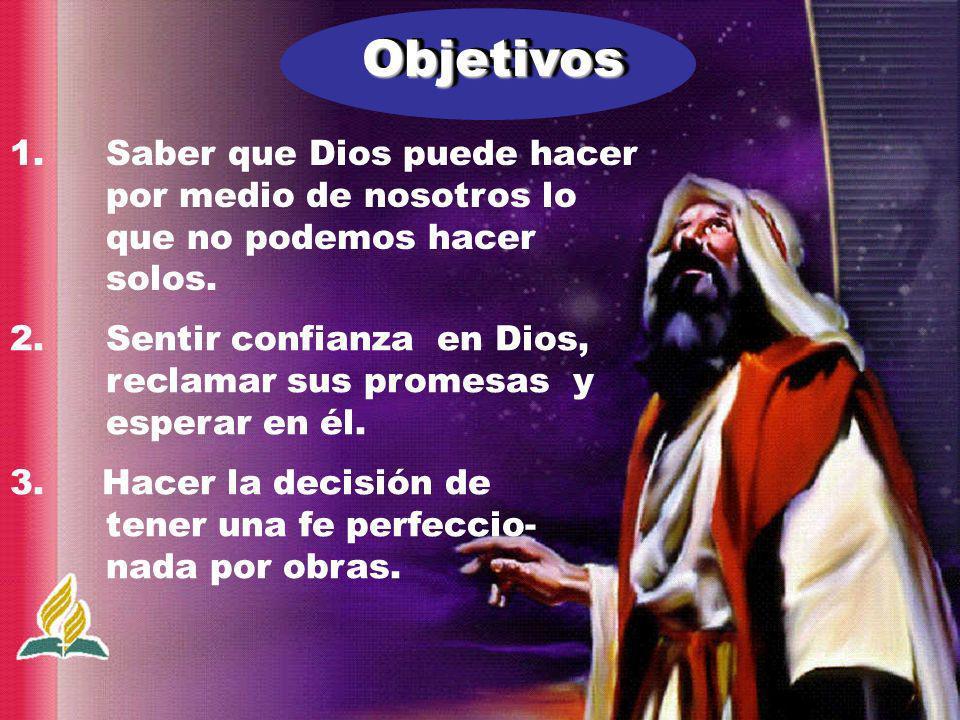 Objetivos 1. Saber que Dios puede hacer por medio de nosotros lo que no podemos hacer solos.