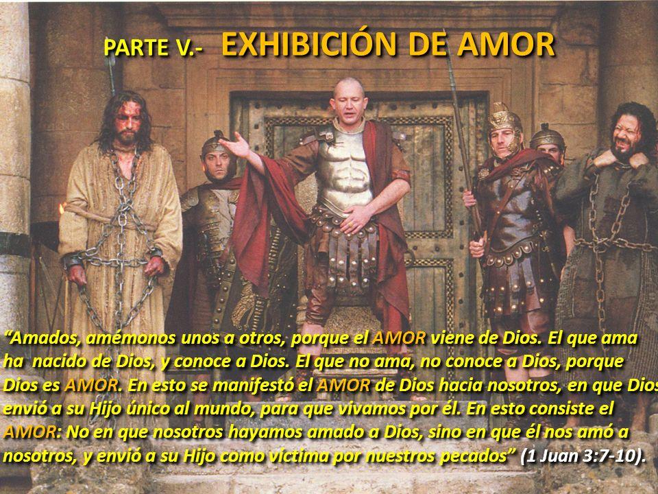 PARTE V.- EXHIBICIÓN DE AMOR