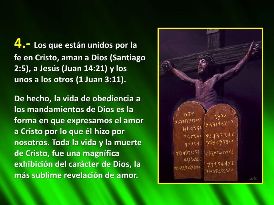 4.- Los que están unidos por la fe en Cristo, aman a Dios (Santiago 2:5), a Jesús (Juan 14:21) y los unos a los otros (1 Juan 3:11).