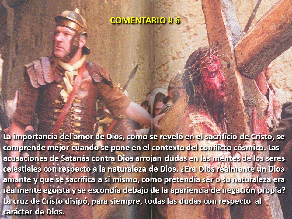COMENTARIO # 6 La importancia del amor de Dios, como se reveló en el sacrificio de Cristo, se.