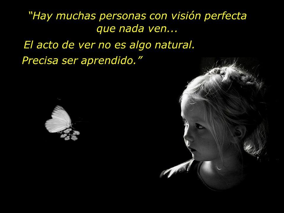 Hay muchas personas con visión perfecta que nada ven...