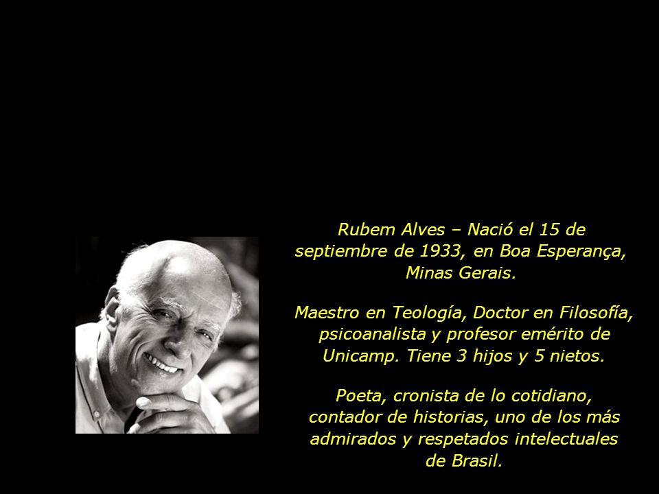 Rubem Alves – Nació el 15 de septiembre de 1933, en Boa Esperança, Minas Gerais.