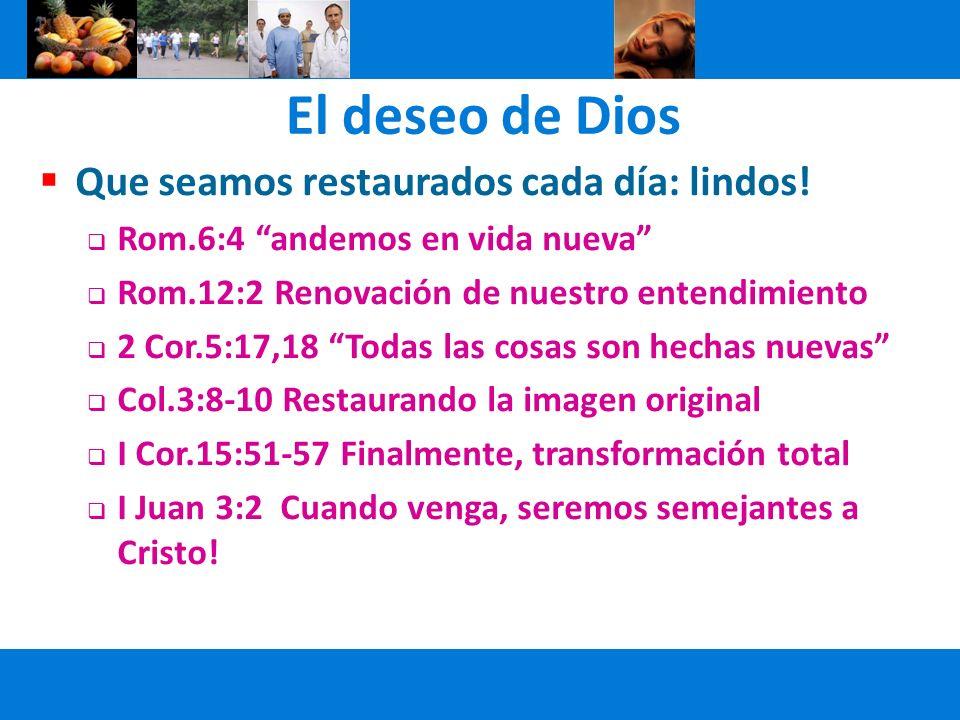 El deseo de Dios Que seamos restaurados cada día: lindos!