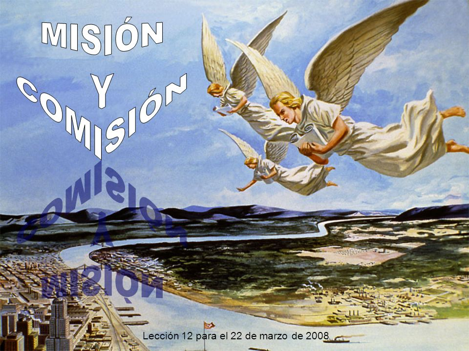 MISIÓN Y COMISIÓN Lección 12 para el 22 de marzo de 2008