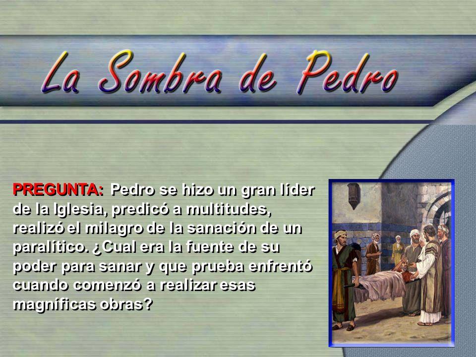 PREGUNTA: Pedro se hizo un gran líder de la Iglesia, predicó a multitudes, realizó el milagro de la sanación de un paralítico.