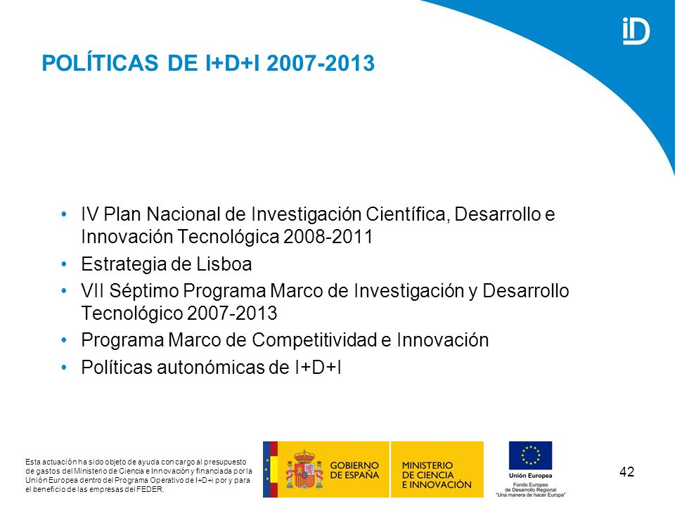 POLÍTICAS DE I+D+I 2007-2013IV Plan Nacional de Investigación Científica, Desarrollo e Innovación Tecnológica 2008-2011.