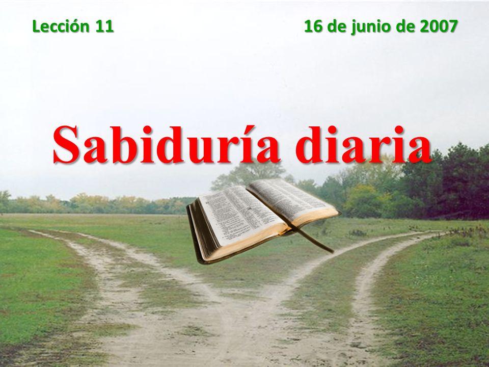 Lección 11 16 de junio de 2007 Sabiduría diaria