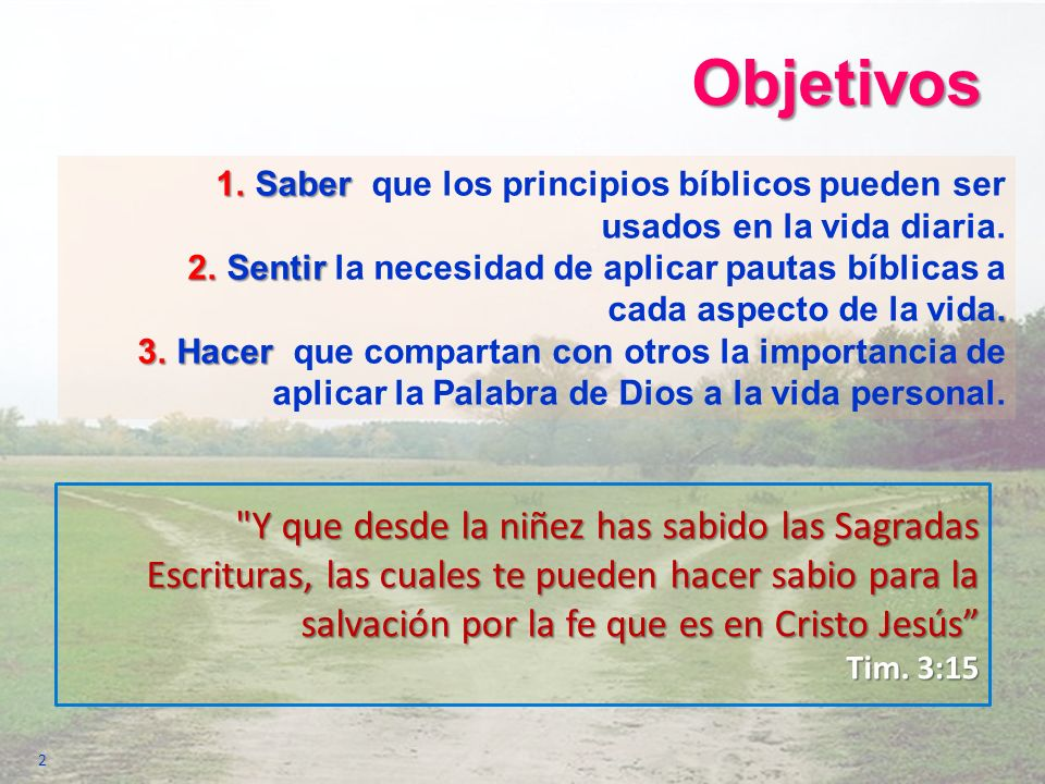 Objetivos Saber que los principios bíblicos pueden ser usados en la vida diaria.
