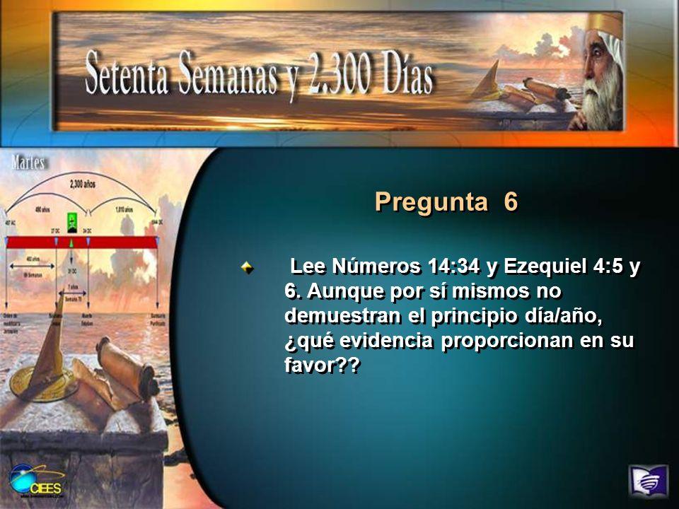 Pregunta 6 Lee Números 14:34 y Ezequiel 4:5 y 6.