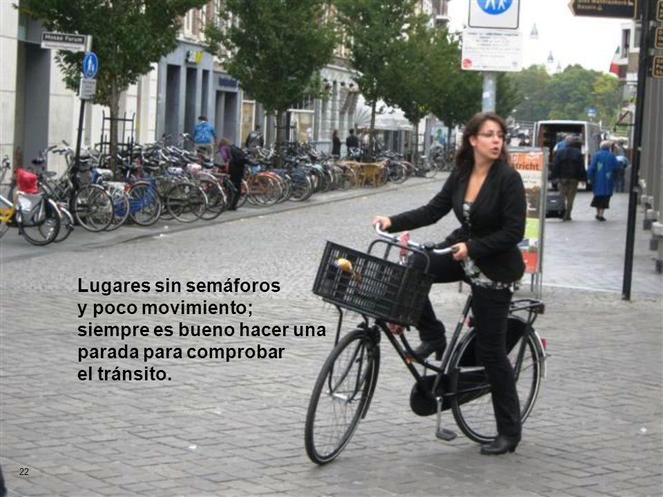 Lugares sin semáforos y poco movimiento; siempre es bueno hacer una parada para comprobar el tránsito.